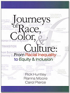 Journeys of Race, Color & Culture: From Racial Inequality to Equity & Inclusion by Rick Huntley, Rianna Moore, Carol Pierce